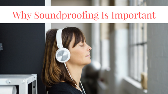Why Soundproofing is Important